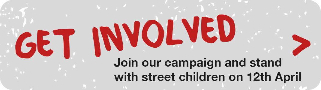 Get Involved, join our campaign and stand with street hildren on 12th April